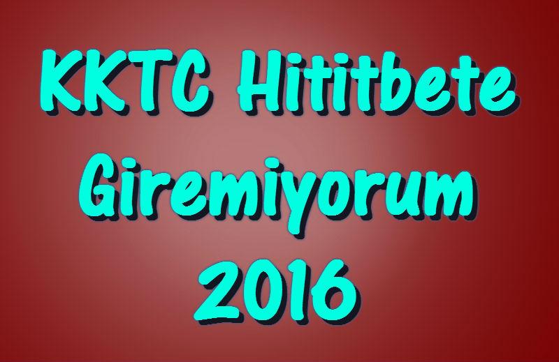 KKTC Hititbet, Hititbete Giremiyorum, Hititbet Giriş 2016, Hititbet 2016, Hititbet Kıbrıs